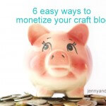 6 easy ways to monetize your (craft) blog