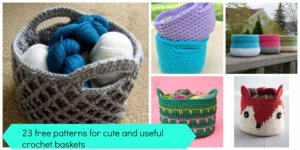 23 free patterns for cute and useful crochet baskets